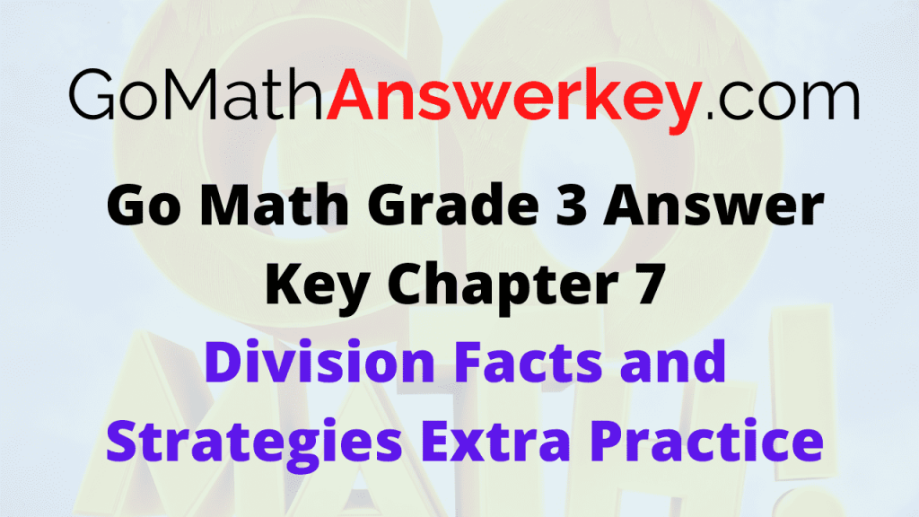 Go Math Grade 3 Answer Key Division Facts and Strategies Extra Practice