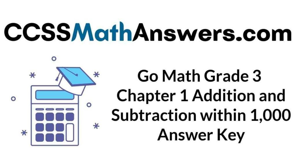 go-math-grade-3-chapter-1-addition-and-subtraction-within-1-000-answer-key