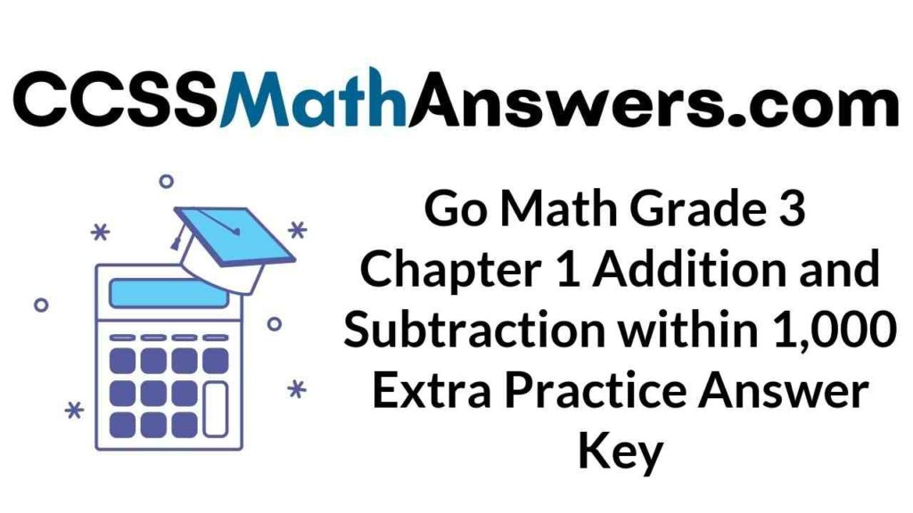 go-math-grade-3-chapter-1-addition-and-subtraction-within-1-000-extra-practice-answer-key
