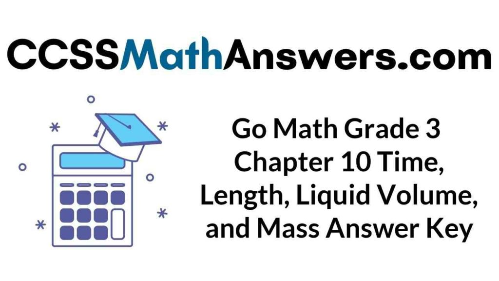go-math-grade-3-chapter-10-time-length-liquid-volume-and-mass-answer-key