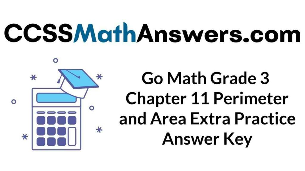 go-math-grade-3-chapter-11-perimeter-and-area-extra-practice-answer-key