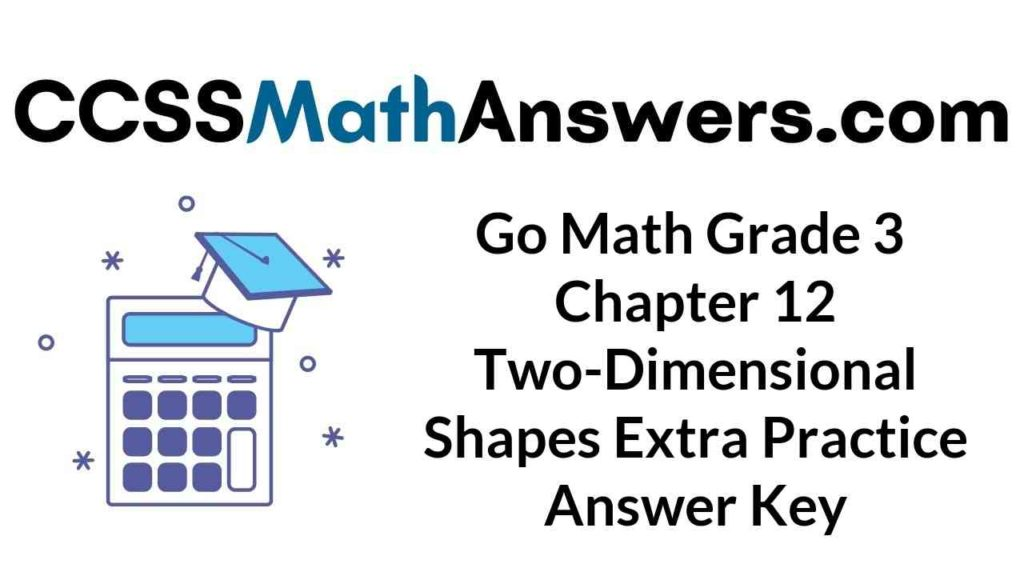 go-math-grade-3-chapter-12-two-dimensional-shapes-extra-practice-answer-key