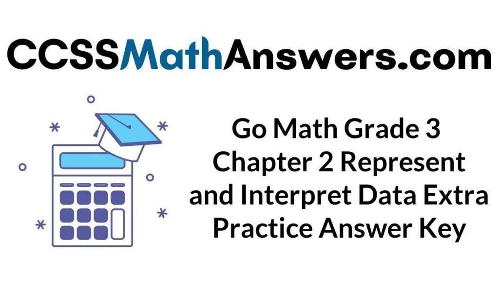 go-math-grade-3-chapter-2-represent-and-interpret-data-extra-practice-answer-key
