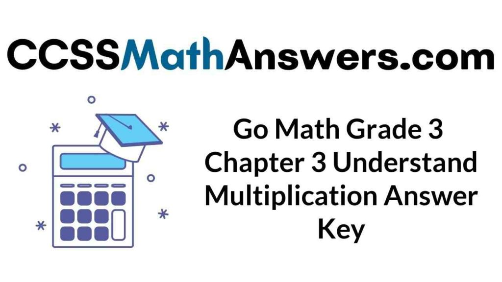 go-math-grade-3-chapter-3-understand-multiplication-answer-key