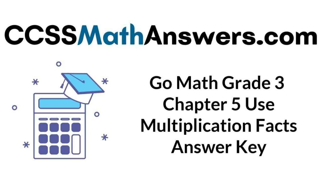 go-math-grade-3-chapter-5-use-multiplication-facts-answer-key