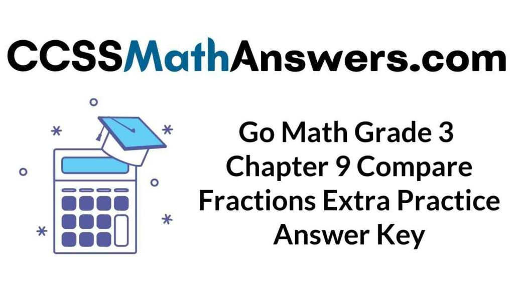 Go Math Grade 3 Answer Key Chapter 9 Compare Fractions ...