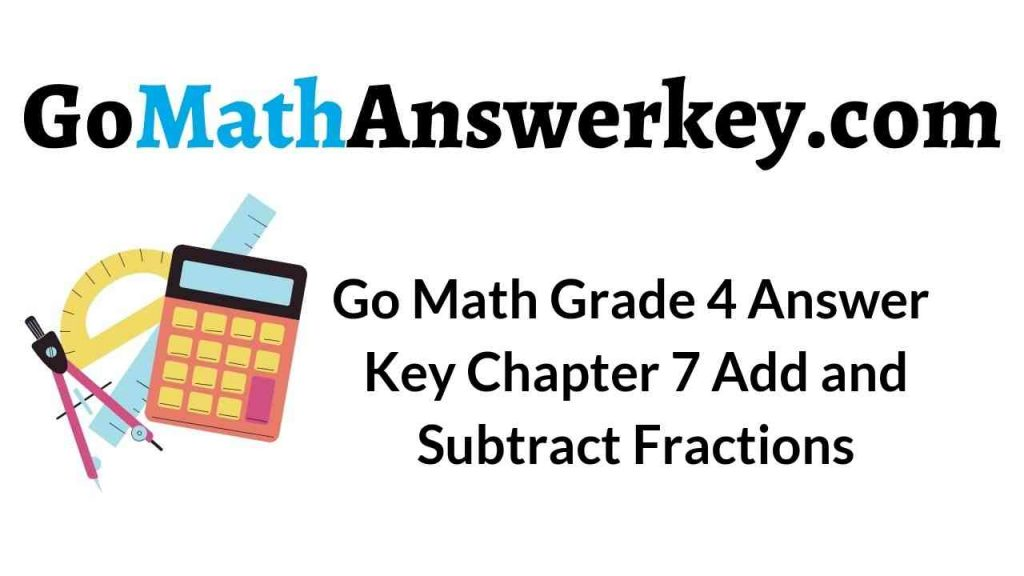 go-math-grade-4-answer-key-chapter-7-add-and-subtract-fractions