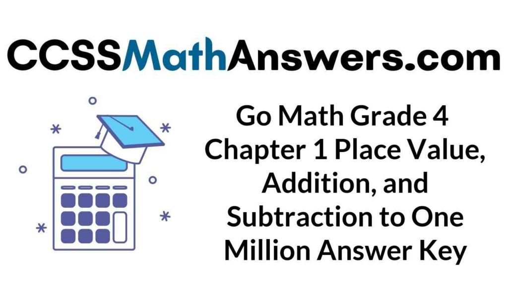 go-math-grade-4-chapter-1-place-value-addition-and-subtraction-to-one-million-answer-key