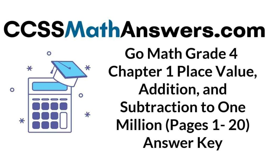 go-math-grade-4-chapter-1-place-value-addition-and-subtraction-to-one-million-pages-1-20-answer-key
