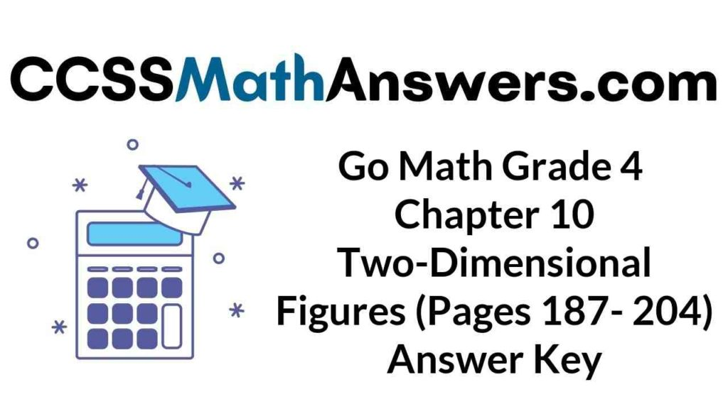 go-math-grade-4-chapter-10-two-dimensional-figures-pages-187-204-answer-key