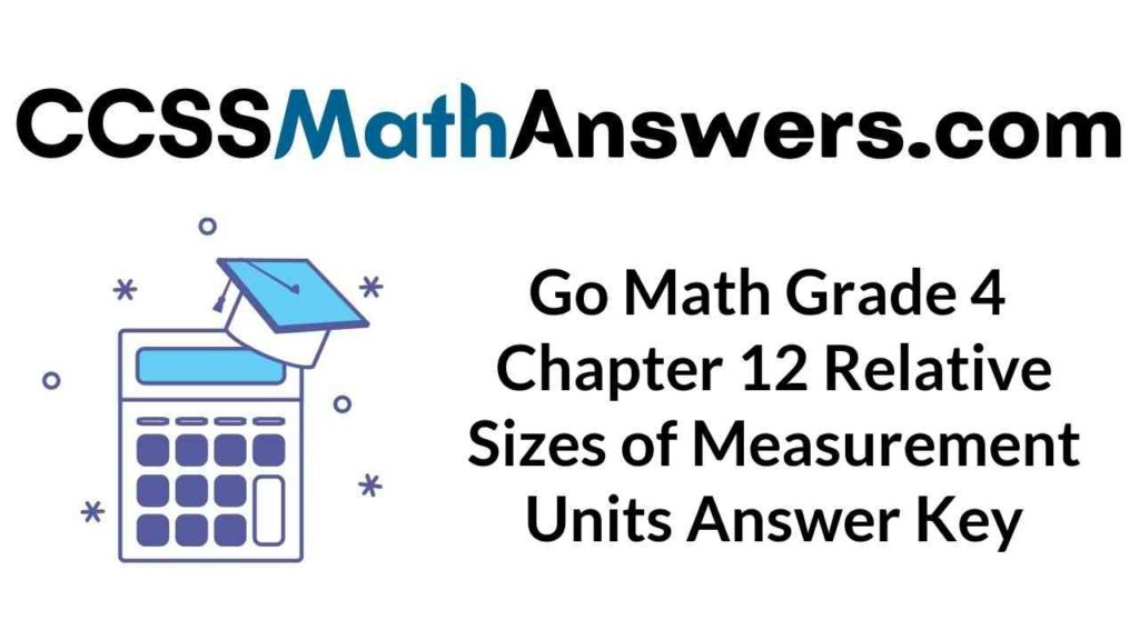 go-math-grade-4-chapter-12-relative-sizes-of-measurement-units-answer-key