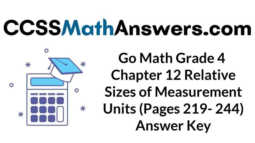 go-math-grade-4-chapter-12-relative-sizes-of-measurement-units-pages-219-244-answer-key