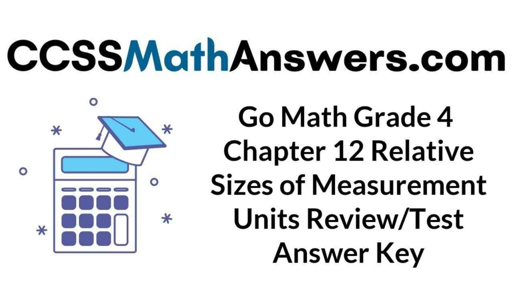 go-math-grade-4-chapter-12-relative-sizes-of-measurement-units-review-test-answer-key
