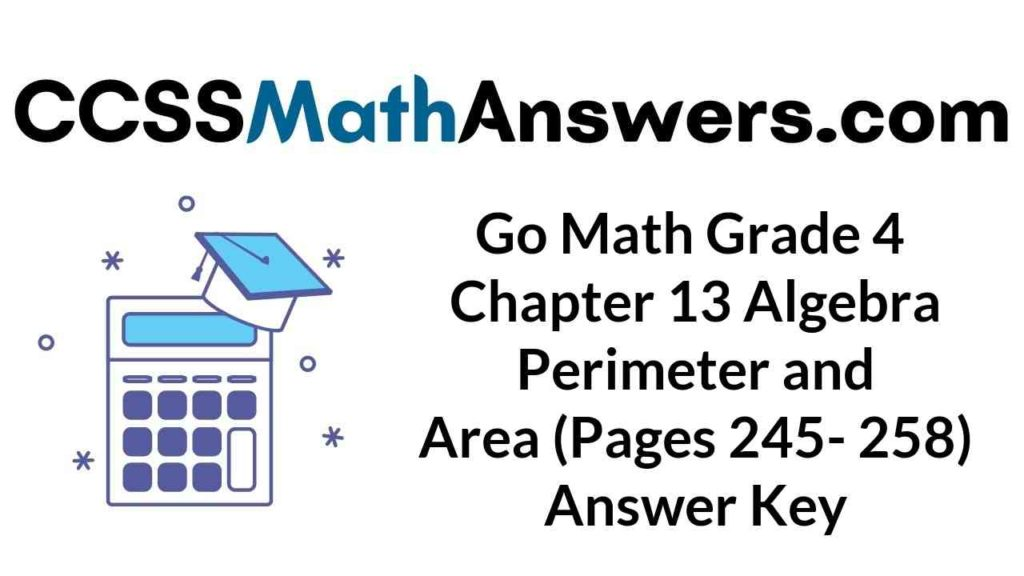 go-math-grade-4-chapter-13-algebra-perimeter-and-area-pages-245-258-answer-key