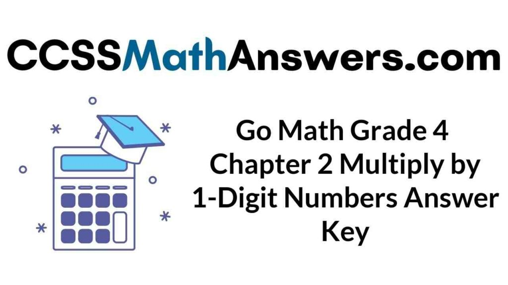 go-math-grade-4-chapter-2-multiply-by-1-digit-numbers-answer-key