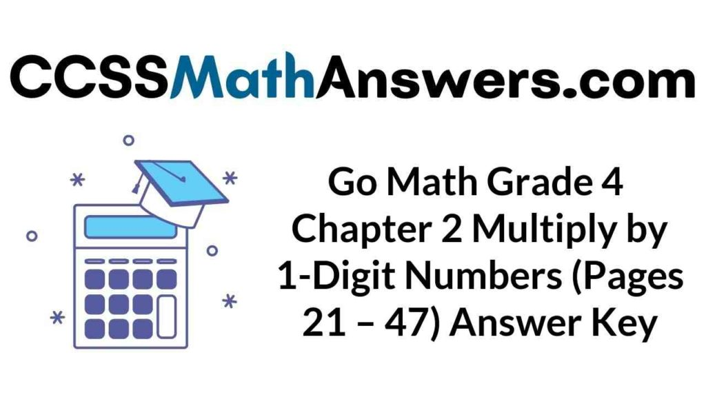 go-math-grade-4-chapter-2-multiply-by-1-digit-numbers-pages-21-47-answer-key