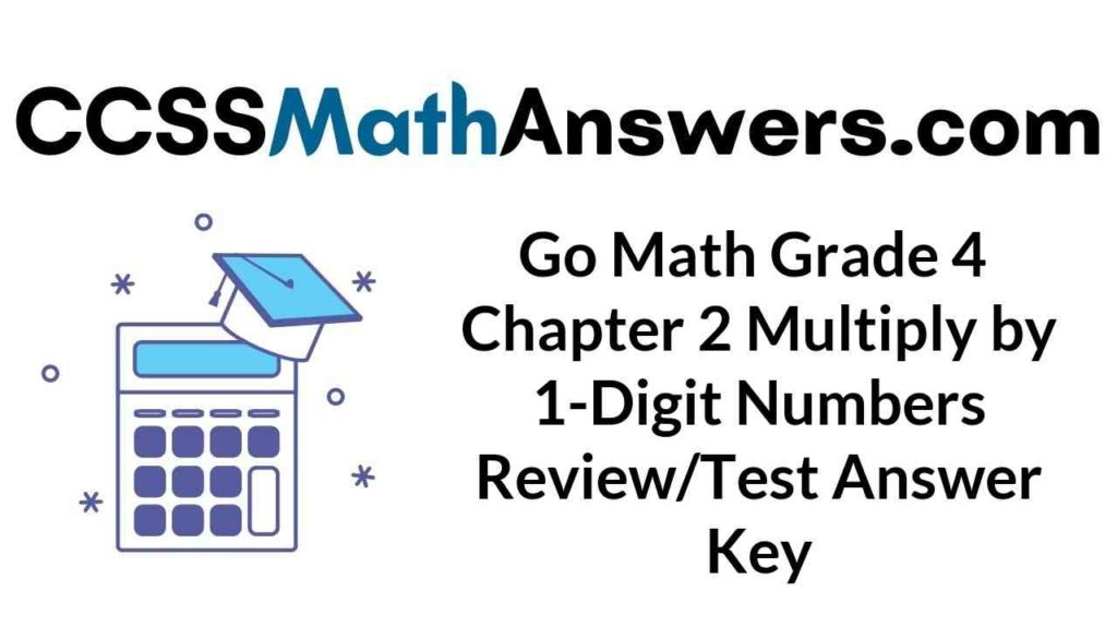 go-math-grade-4-chapter-2-multiply-by-1-digit-numbers-review-test-answer-key