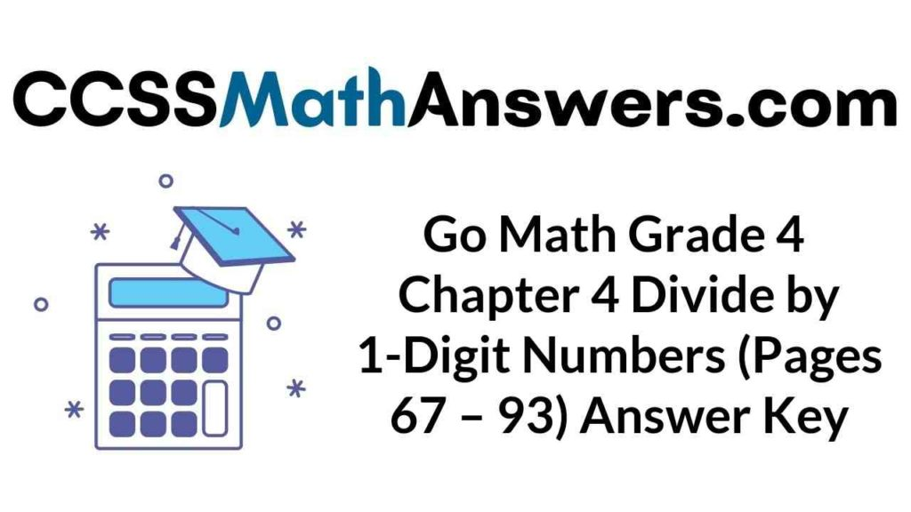 go-math-grade-4-chapter-4-divide-by-1-digit-numbers-pages-67-93-answer-key