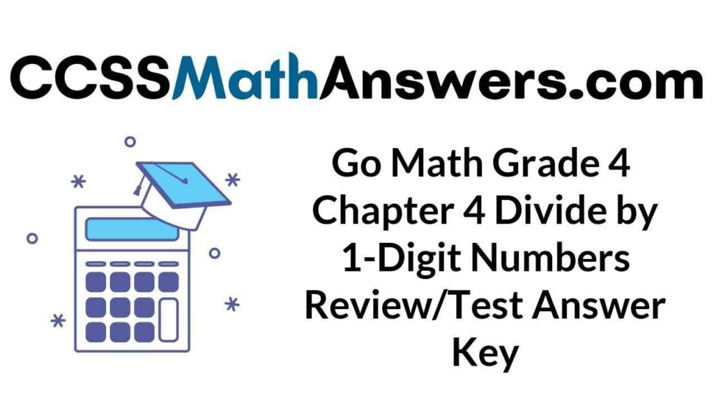 go-math-grade-4-chapter-4-divide-by-1-digit-numbers-review-test-answer-key
