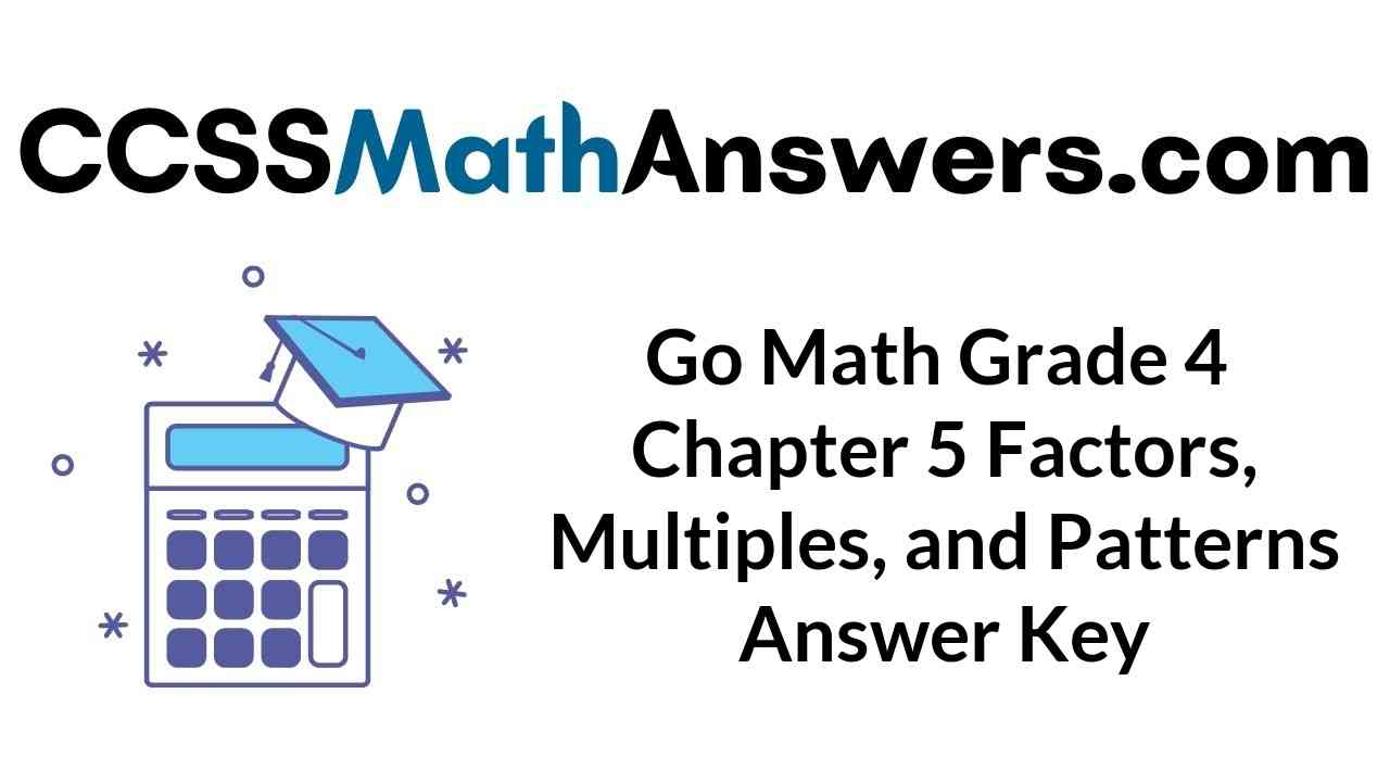 Go Math Grade 4 Answer Key Chapter 5 Factors, Multiples ...