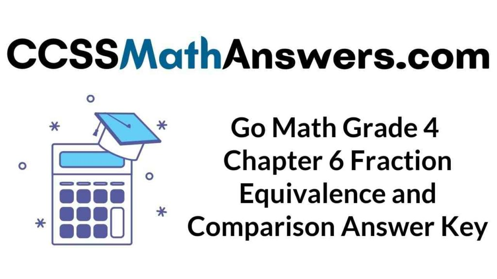 go-math-grade-4-chapter-6-fraction-equivalence-and-comparison-answer-key