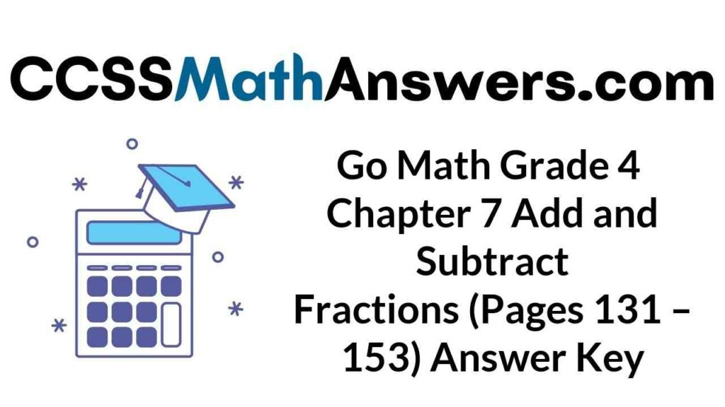 go-math-grade-4-chapter-7-add-and-subtract-fractions-pages-131-153-answer-key