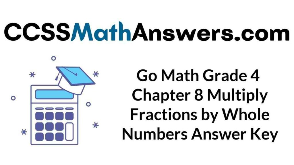 go-math-grade-4-chapter-8-multiply-fractions-by-whole-numbers-answer-key