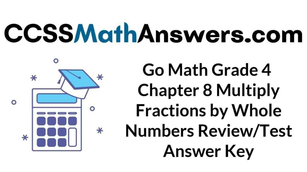 go-math-grade-4-chapter-8-multiply-fractions-by-whole-numbers-review-test-answer-key