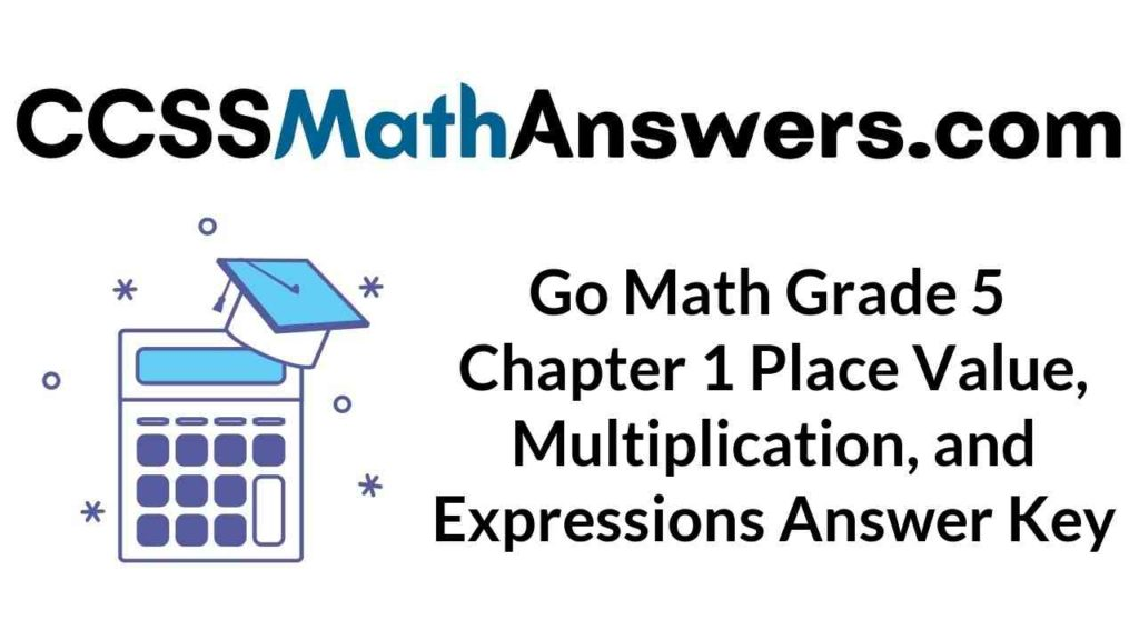 go-math-grade-5-chapter-1-place-value-multiplication-and-expressions-answer-key