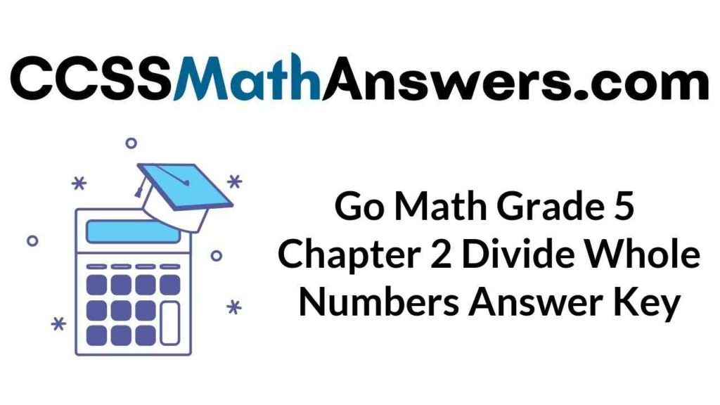 go-math-grade-5-chapter-2-divide-whole-numbers-answer-key