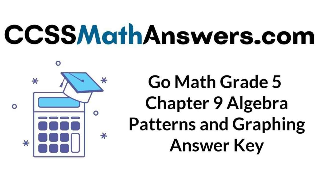 go-math-grade-5-chapter-9-algebra-patterns-and-graphing-answer-key