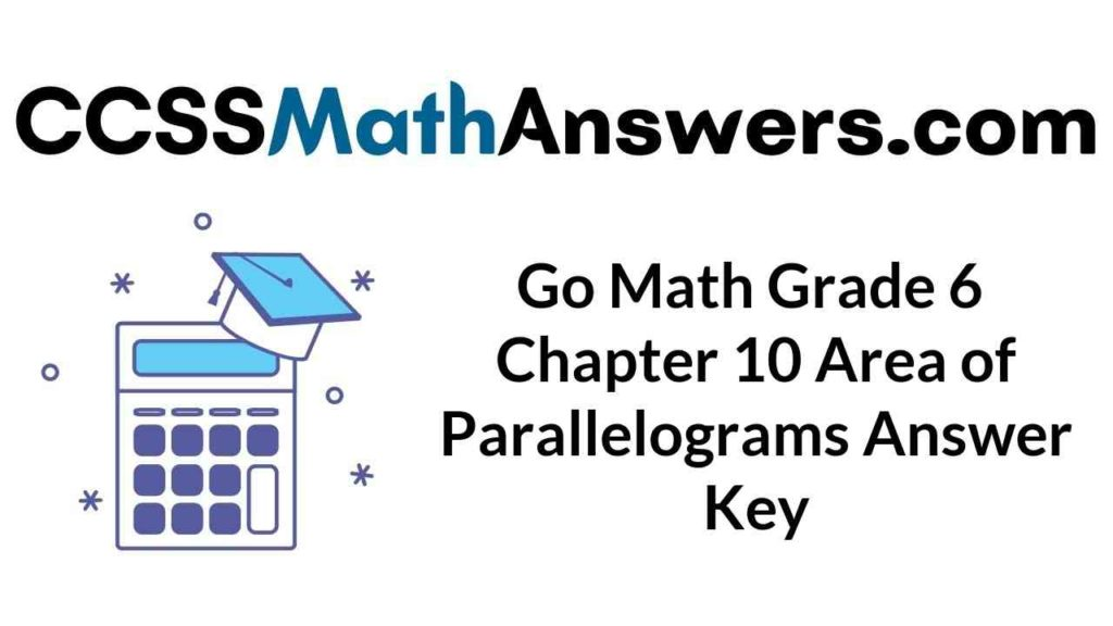 go-math-grade-6-chapter-10-area-of-parallelograms-answer-key
