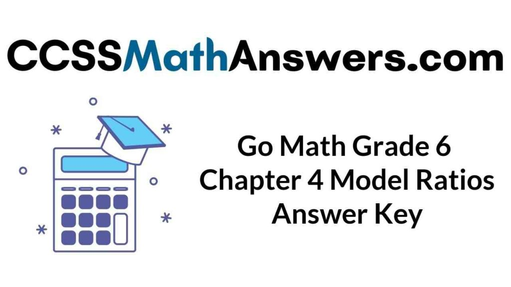 go-math-grade-6-chapter-4-model-ratios-answer-key