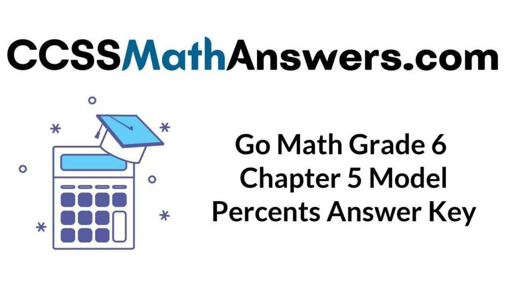 go-math-grade-6-chapter-5-model-percents-answer-key