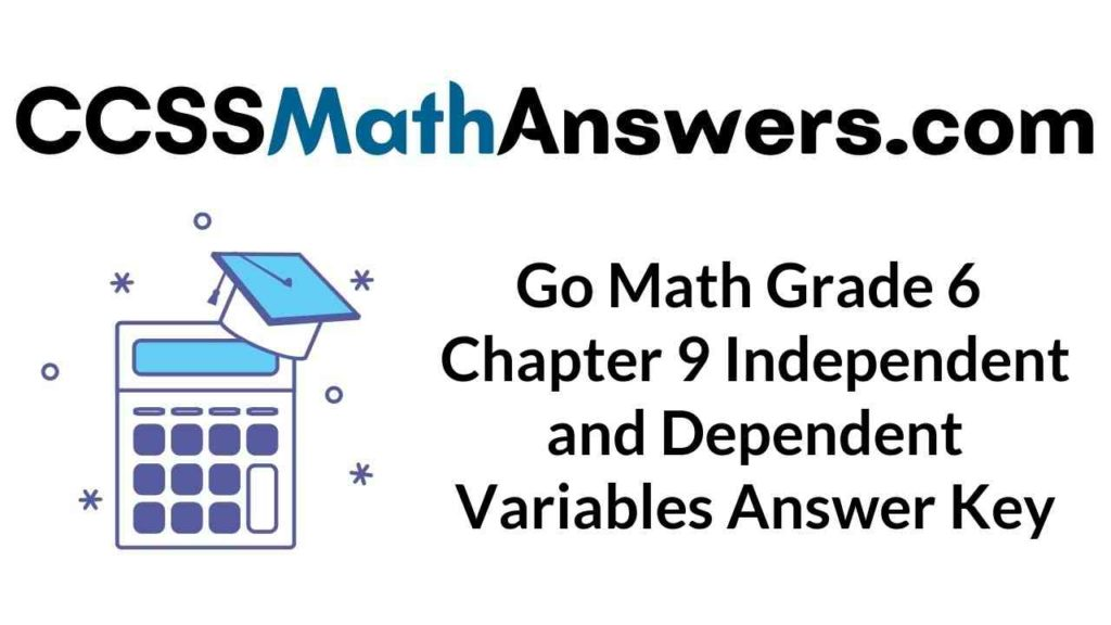 go-math-grade-6-chapter-9-independent-and-dependent-variables-answer-key