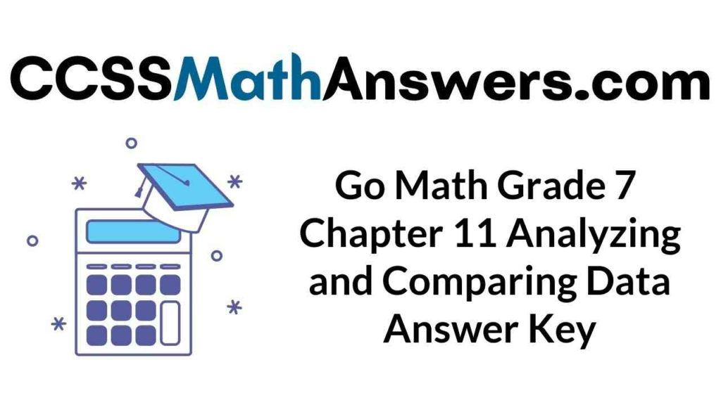 go-math-grade-7-chapter-11-analyzing-and-comparing-data-answer-key