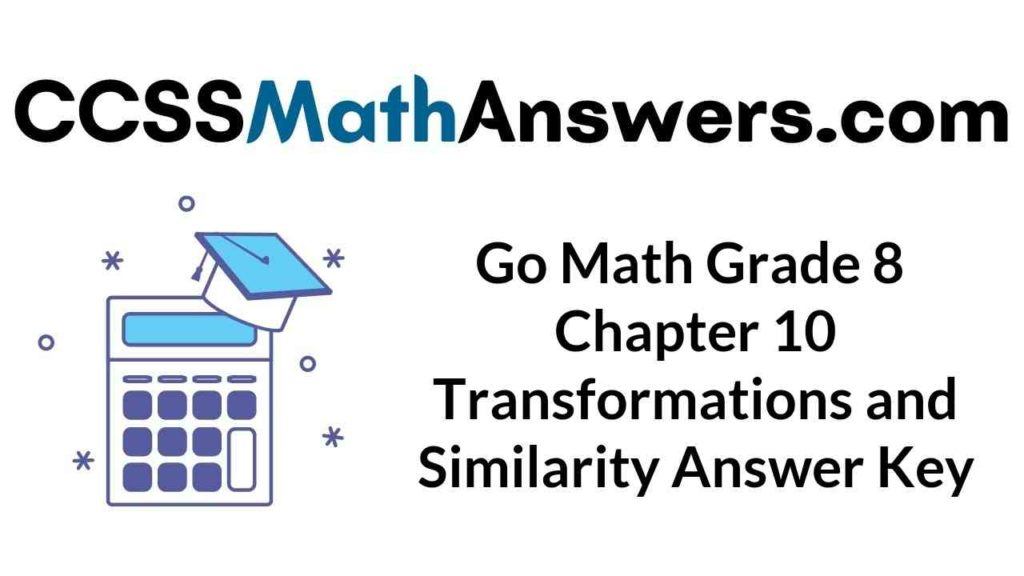 go-math-grade-8-chapter-10-transformations-and-similarity-answer-key