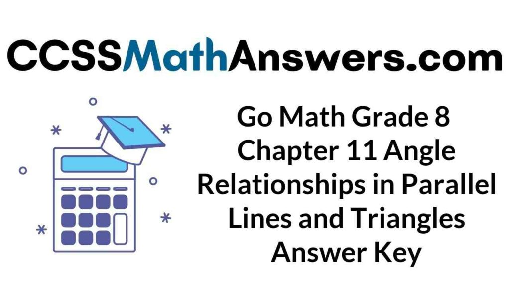 go-math-grade-8-chapter-11-angle-relationships-in-parallel-lines-and-triangles-answer-key
