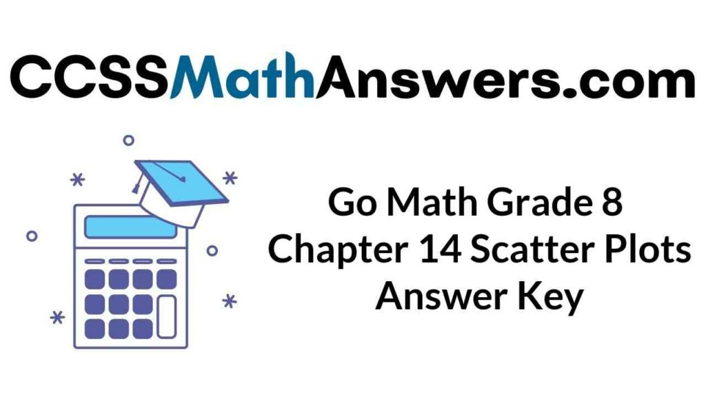 go-math-grade-8-chapter-14-scatter-plots-answer-key