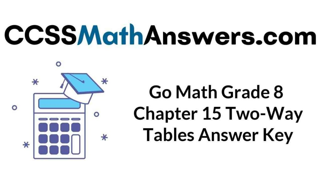 go-math-grade-8-chapter-15-two-way-tables-answer-key