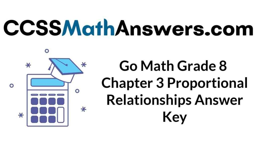 go-math-grade-8-chapter-3-proportional-relationships-answer-key