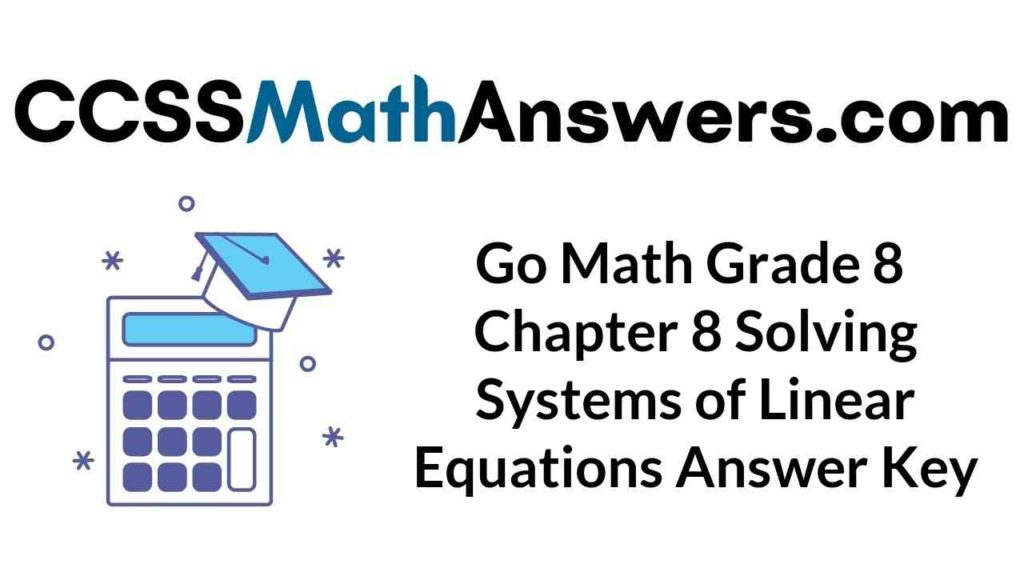 go-math-grade-8-chapter-8-solving-systems-of-linear-equations-answer-key