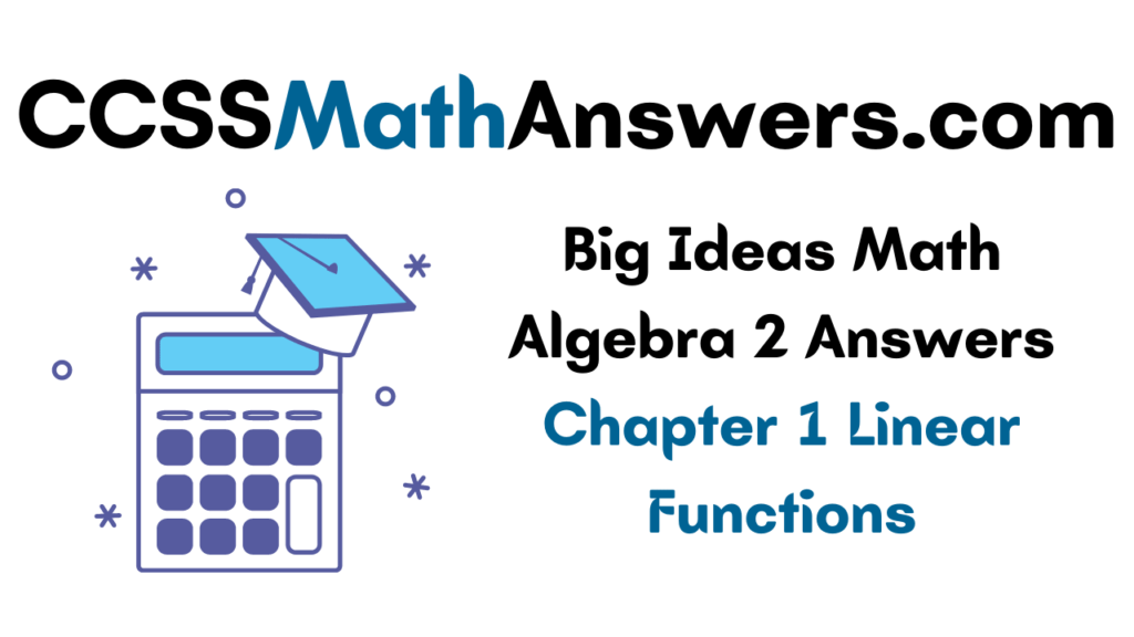 Big Ideas Math Algebra 2 Answers Chapter 1 Linear Functions