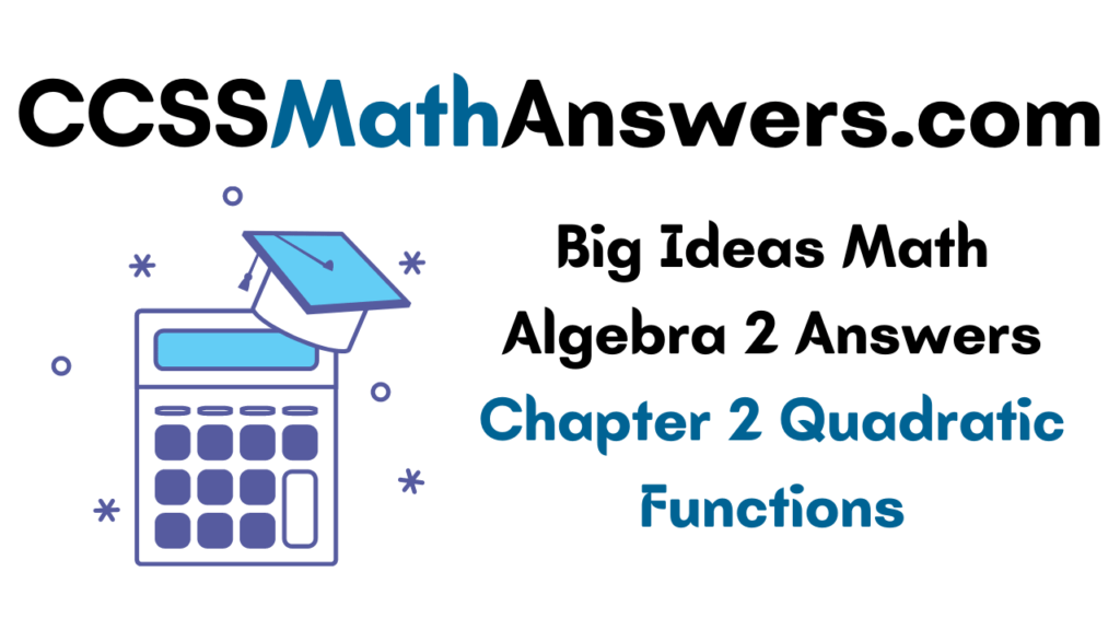 Big Ideas Math Algebra 2 Answers Chapter 2 Quadratic Functions