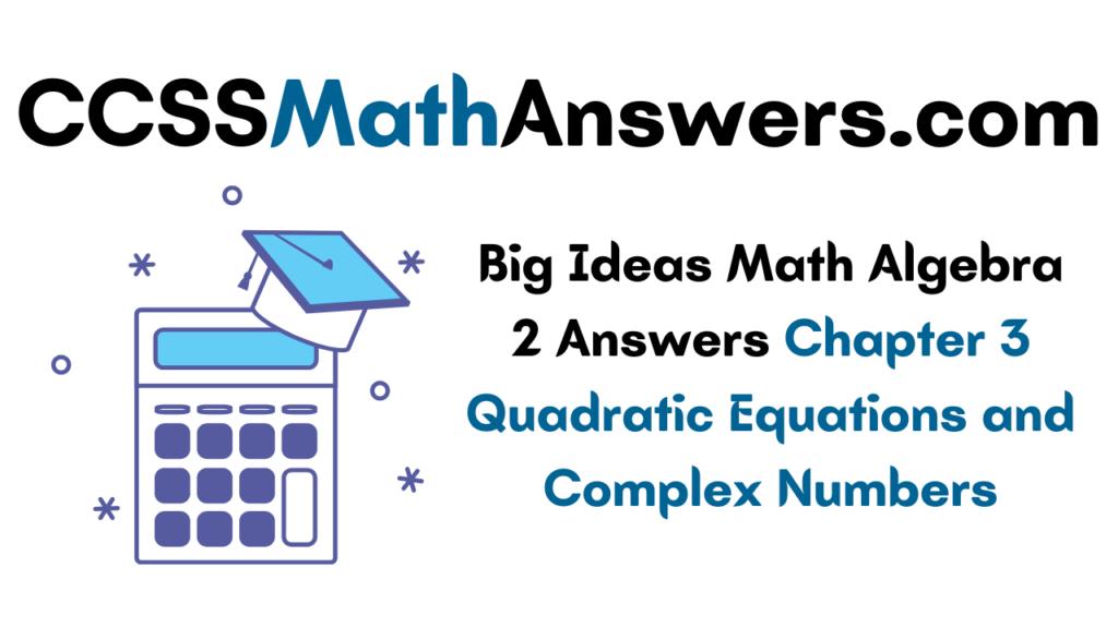 Big Ideas Math Algebra 2 Answers Chapter 3 Quadratic Equations and Complex Numbers