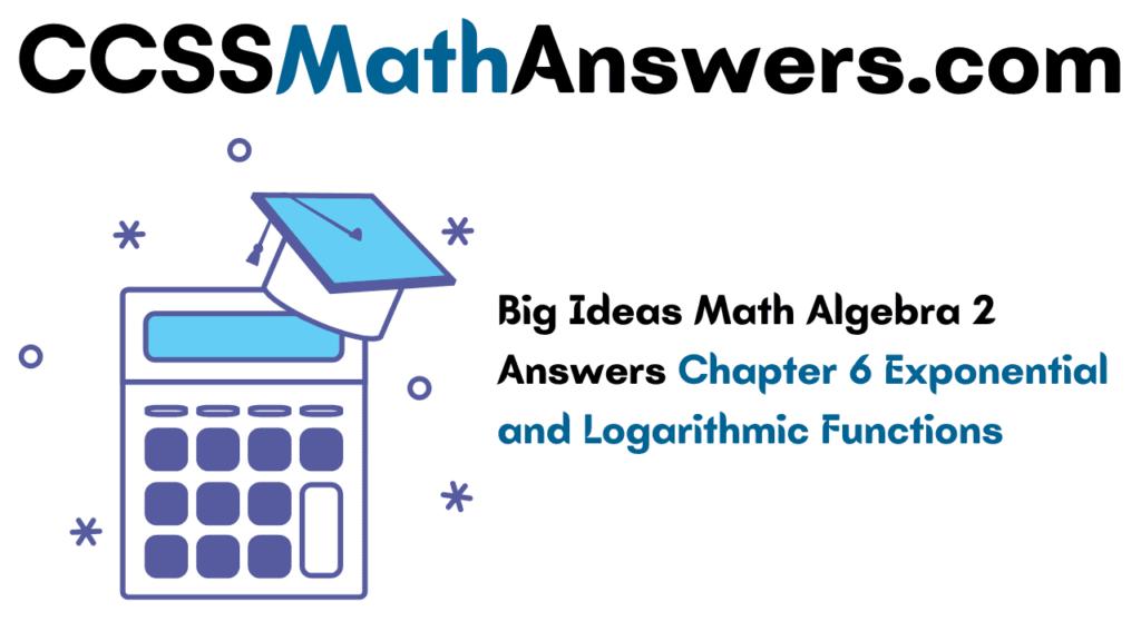 Big Ideas Math Algebra 2 Answers Chapter 6
