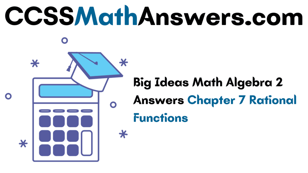 Big Ideas Math Algebra 2 Answers Chapter 7 Rational Functions