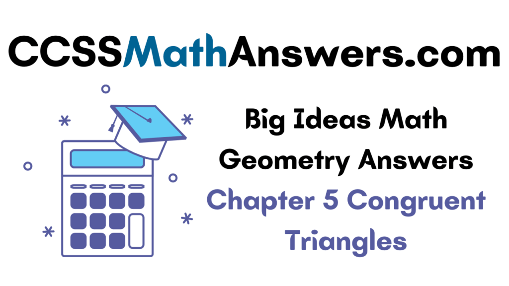 Big Ideas Math Geometry Answers Chapter 5 Congruent Triangles