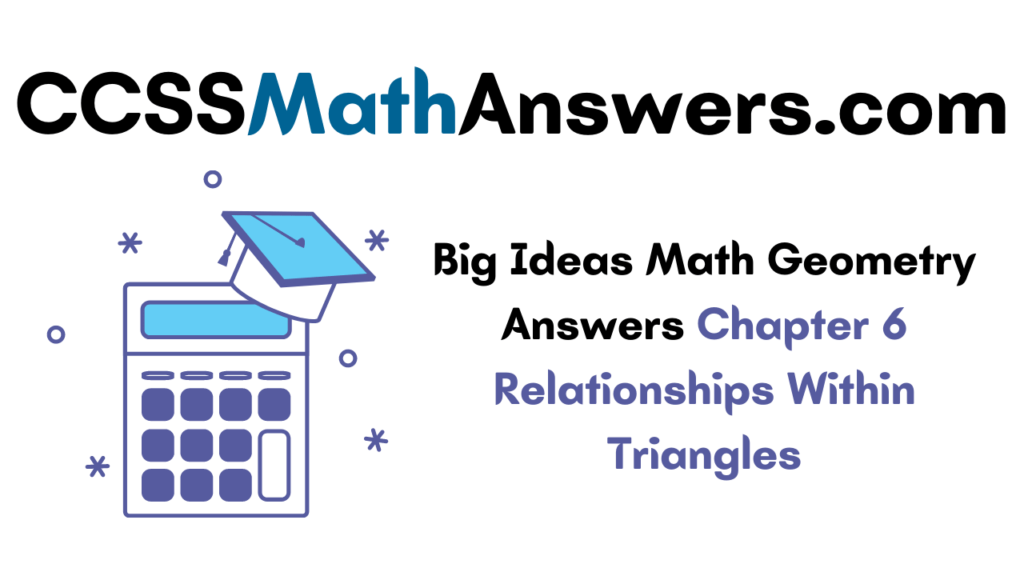 Big Ideas Math Geometry Answers Chapter 6 Relationships Within Triangles