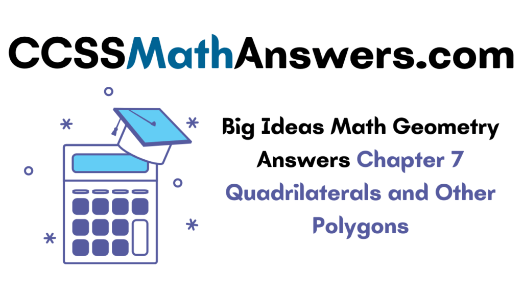 Big Ideas Math Geometry Answers Chapter 7 Quadrilaterals and Other Polygons